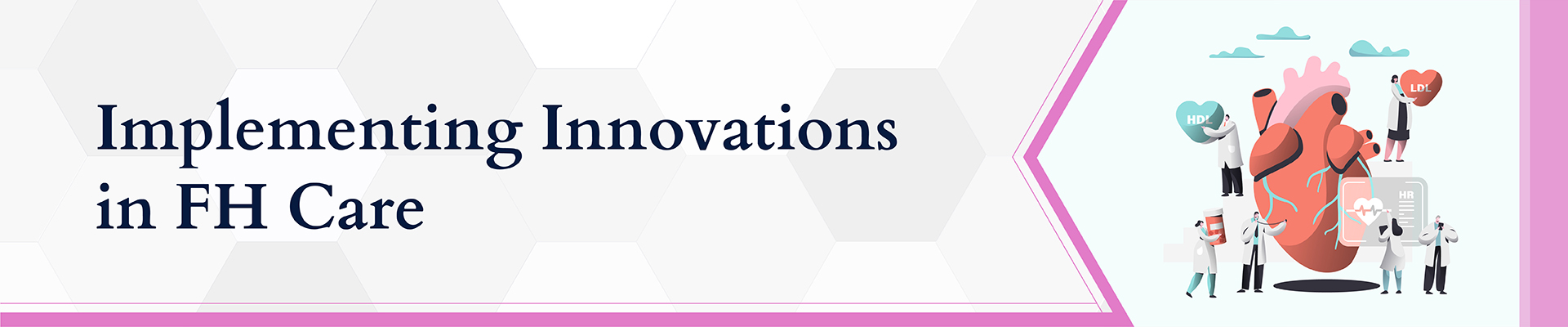 Session 6 - Implementing Innovations in FH Care