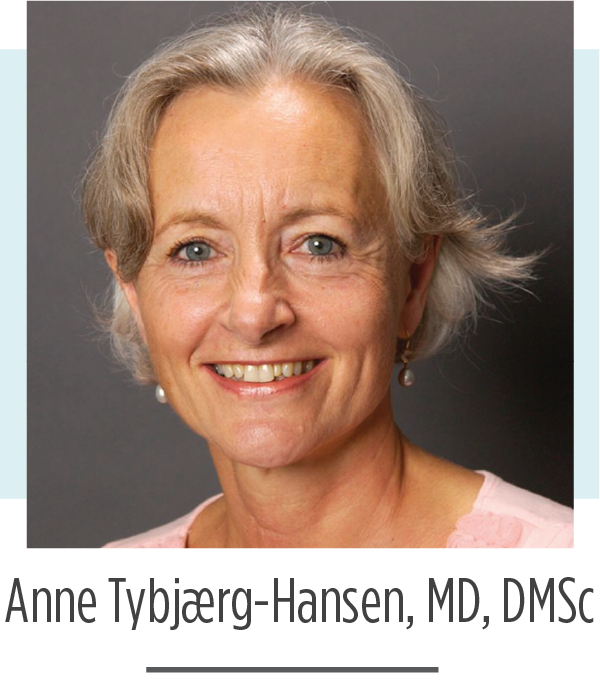 Anne Tybjærg-Hansen, MD, DMSc 2019 FH Global Summit Co-Chair